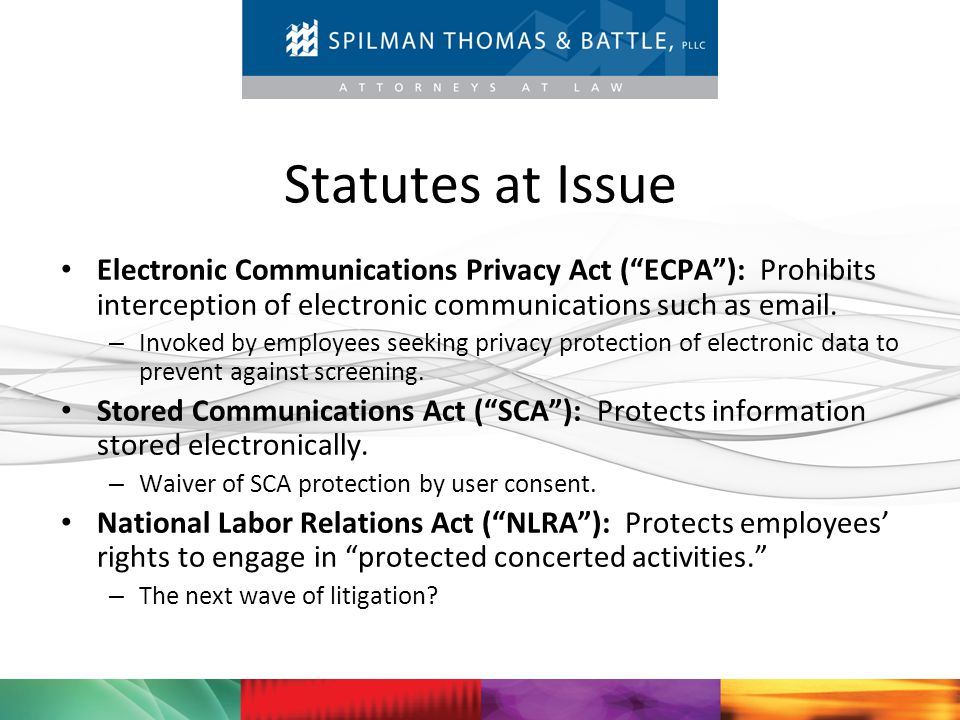 Statutes at Issue Electronic Communications Privacy Act ( ECPA ): Prohibits interception of electronic communications such as email.