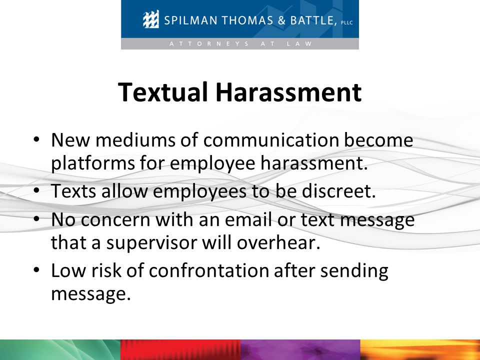 Textual Harassment New mediums of communication become platforms for employee harassment. Texts allow employees to be discreet.