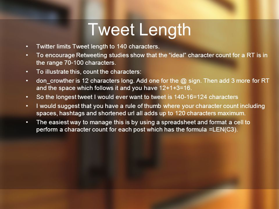 Tweet Length Twitter limits Tweet length to 140 characters.