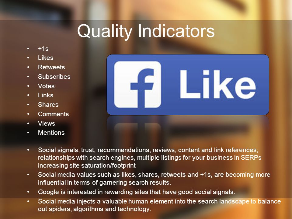 Quality Indicators +1s Likes Retweets Subscribes Votes Links Shares