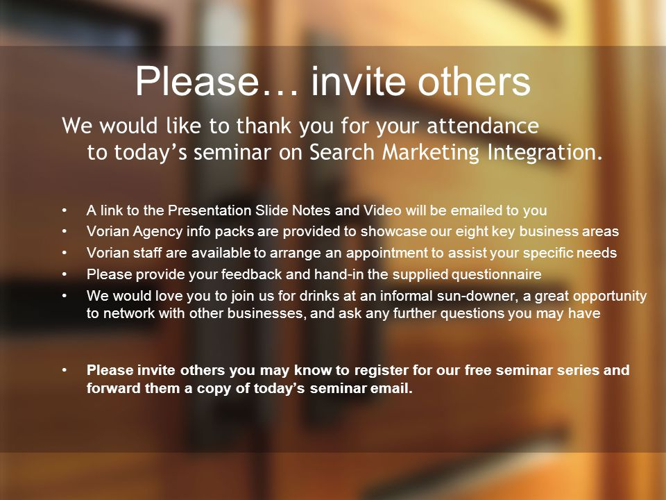 Please… invite others We would like to thank you for your attendance to today's seminar on Search Marketing Integration.