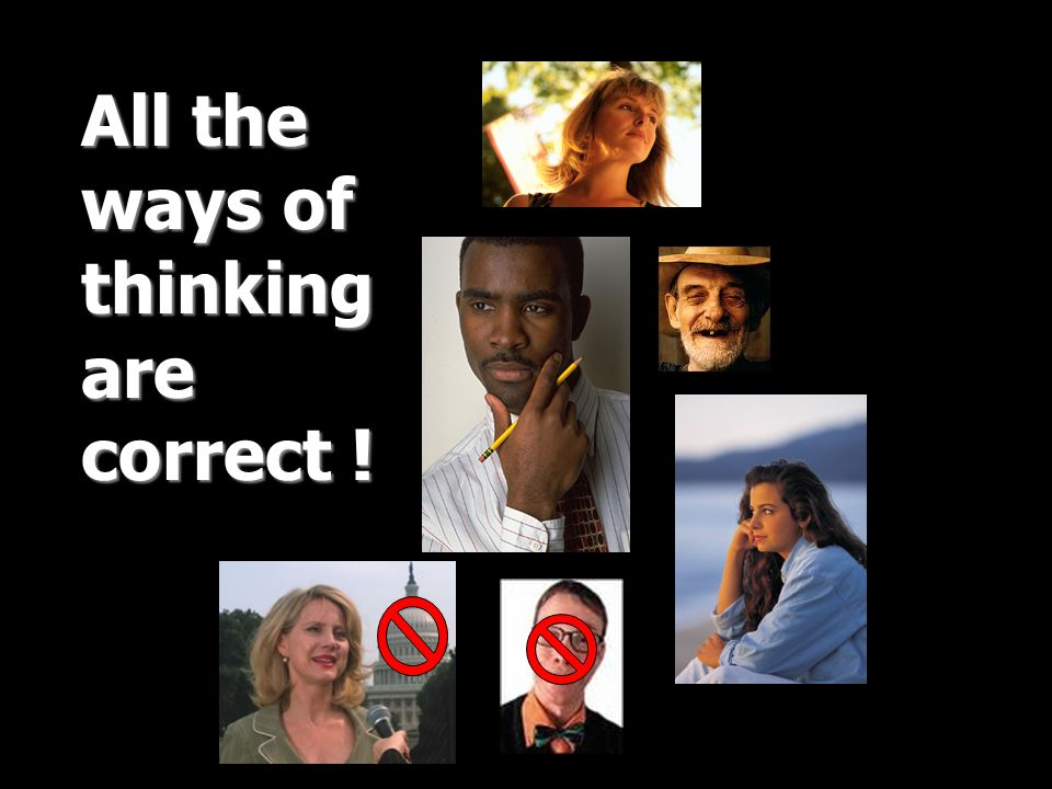 All the ways of thinking are correct !