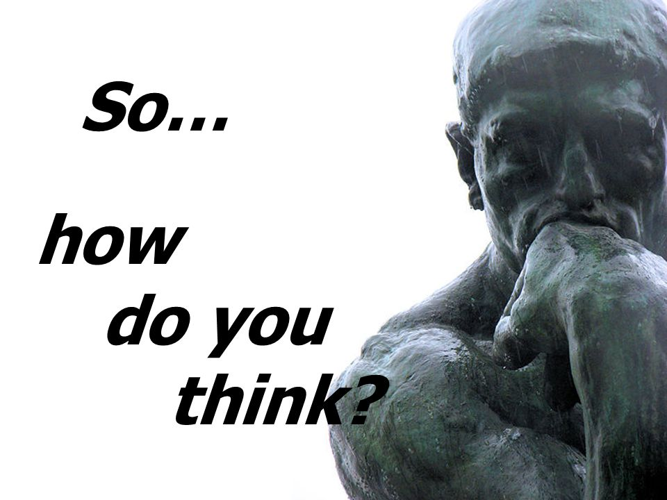 So… how do you think