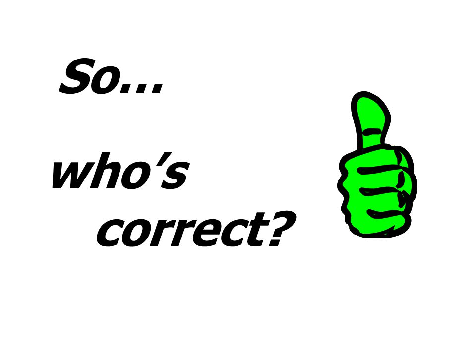 So… who's correct The a the b or the c - the answer….