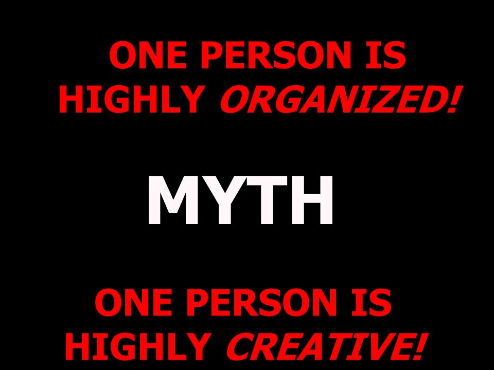 ONE PERSON IS HIGHLY ORGANIZED! ONE PERSON IS HIGHLY CREATIVE!