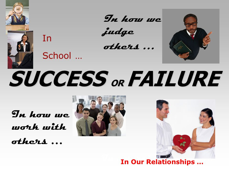 SUCCESS OR FAILURE In how we judge others …