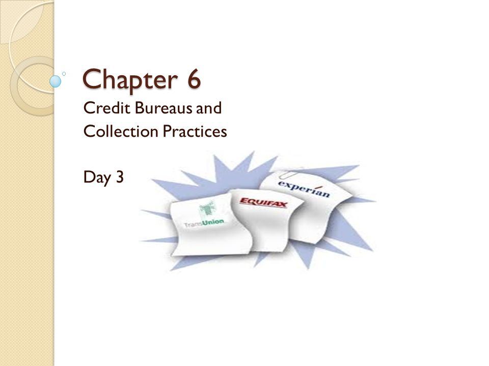 Credit Bureaus and Collection Practices Day 3