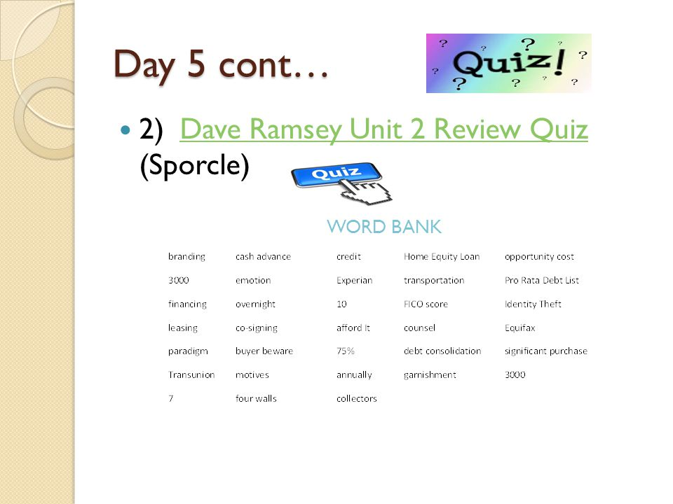 Day 5 cont… 2) Dave Ramsey Unit 2 Review Quiz (Sporcle) WORD BANK