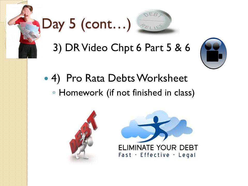 Day 5 (cont…) 3) DR Video Chpt 6 Part 5 & 6