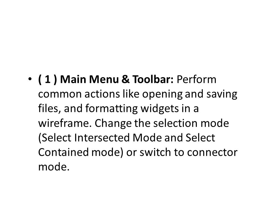( 1 ) Main Menu & Toolbar: Perform common actions like opening and saving files, and formatting widgets in a wireframe.