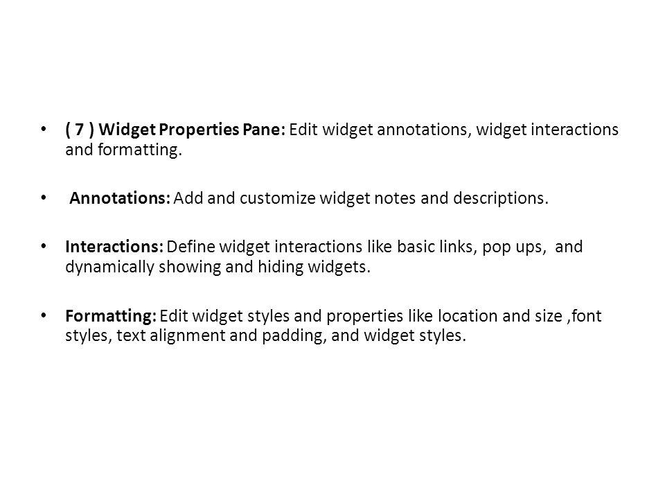 ( 7 ) Widget Properties Pane: Edit widget annotations, widget interactions and formatting.
