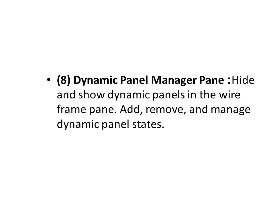 (8) Dynamic Panel Manager Pane: Hide and show dynamic panels in the wire frame pane.
