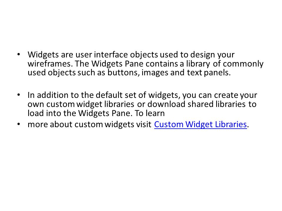 Widgets are user interface objects used to design your wireframes