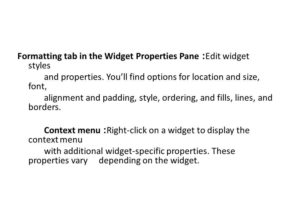 Formatting tab in the Widget Properties Pane: Edit widget styles and properties.