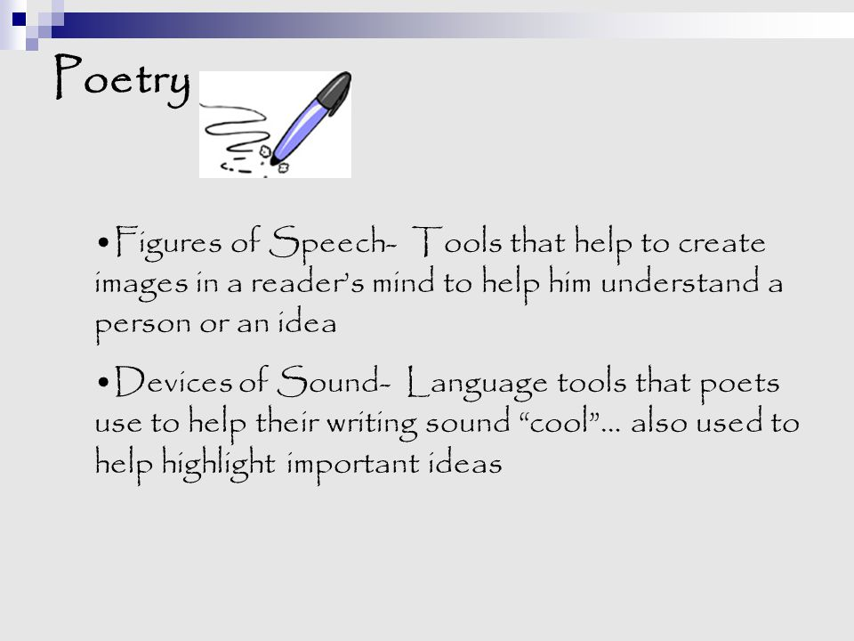 Poetry Figures of Speech- Tools that help to create images in a reader's mind to help him understand a person or an idea.