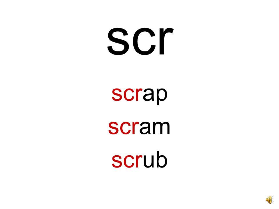 scr scrap scram scrub