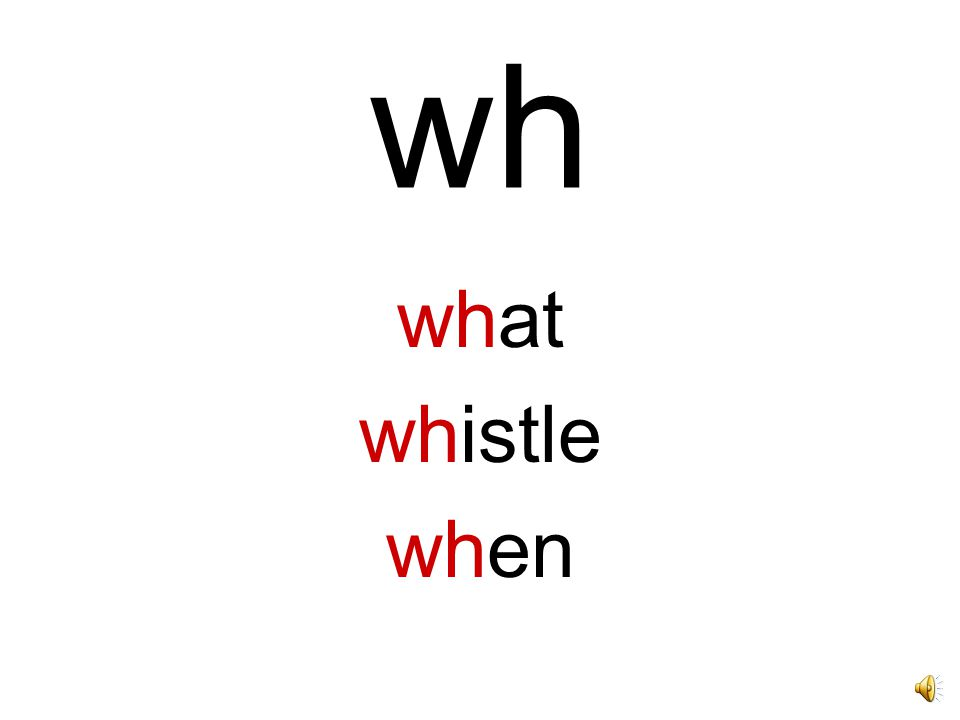 wh what whistle when