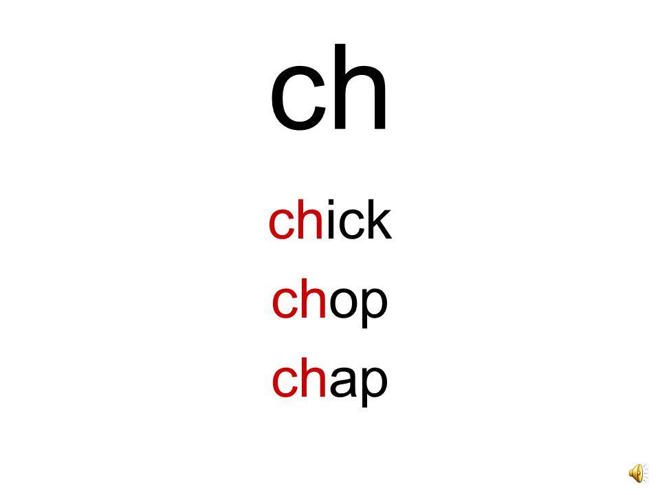 ch chick chop chap