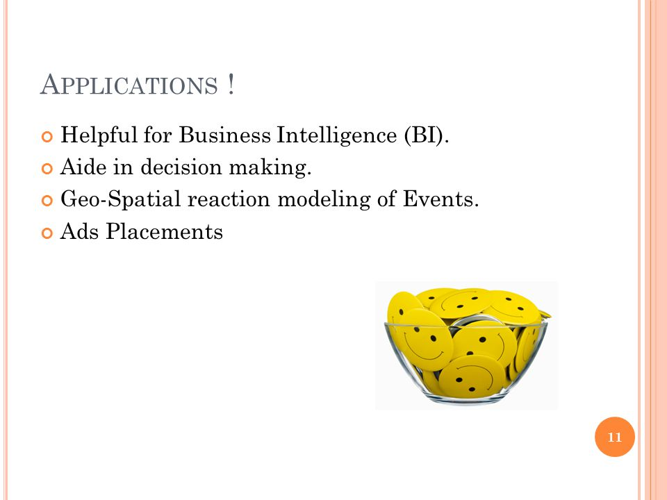Applications ! Helpful for Business Intelligence (BI).