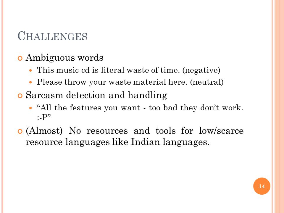 Challenges Ambiguous words Sarcasm detection and handling