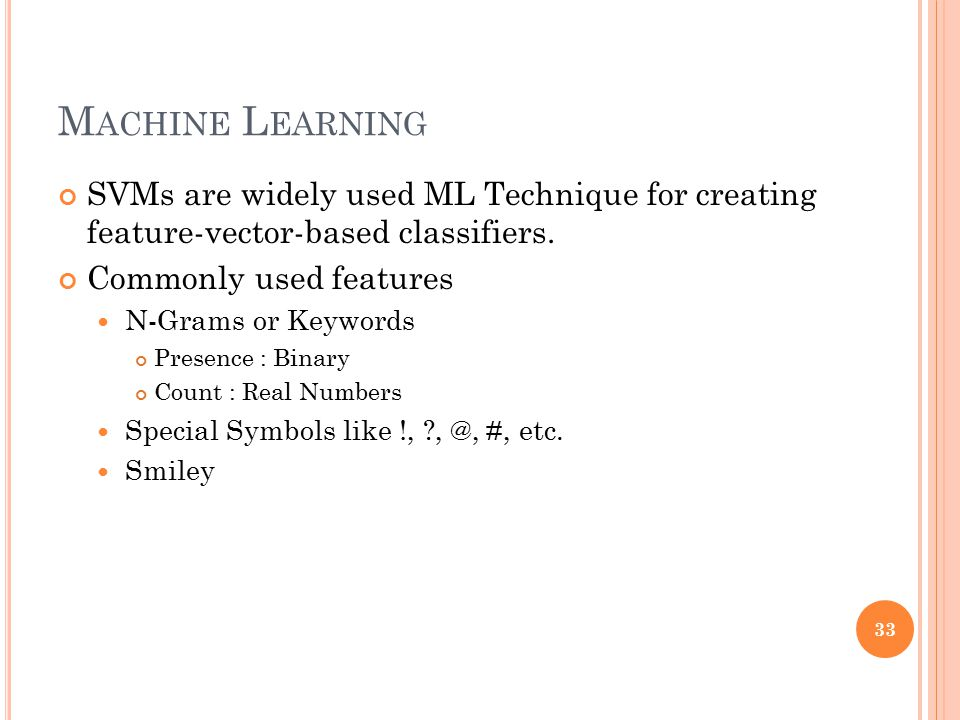 Machine Learning SVMs are widely used ML Technique for creating feature-vector-based classifiers. Commonly used features.