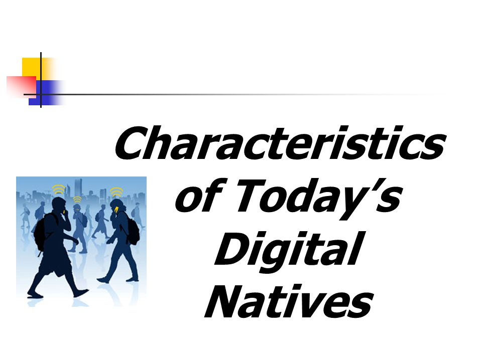Characteristics of Today's Digital Natives