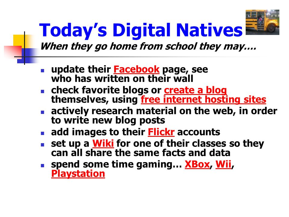 Today's Digital Natives When they go home from school they may….