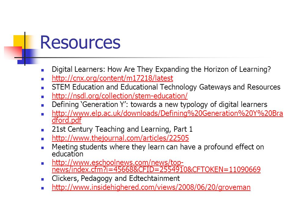 Resources Digital Learners: How Are They Expanding the Horizon of Learning http://cnx.org/content/m17218/latest.