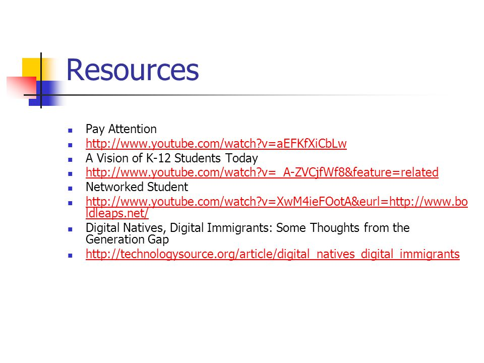 Resources Pay Attention http://www.youtube.com/watch v=aEFKfXiCbLw