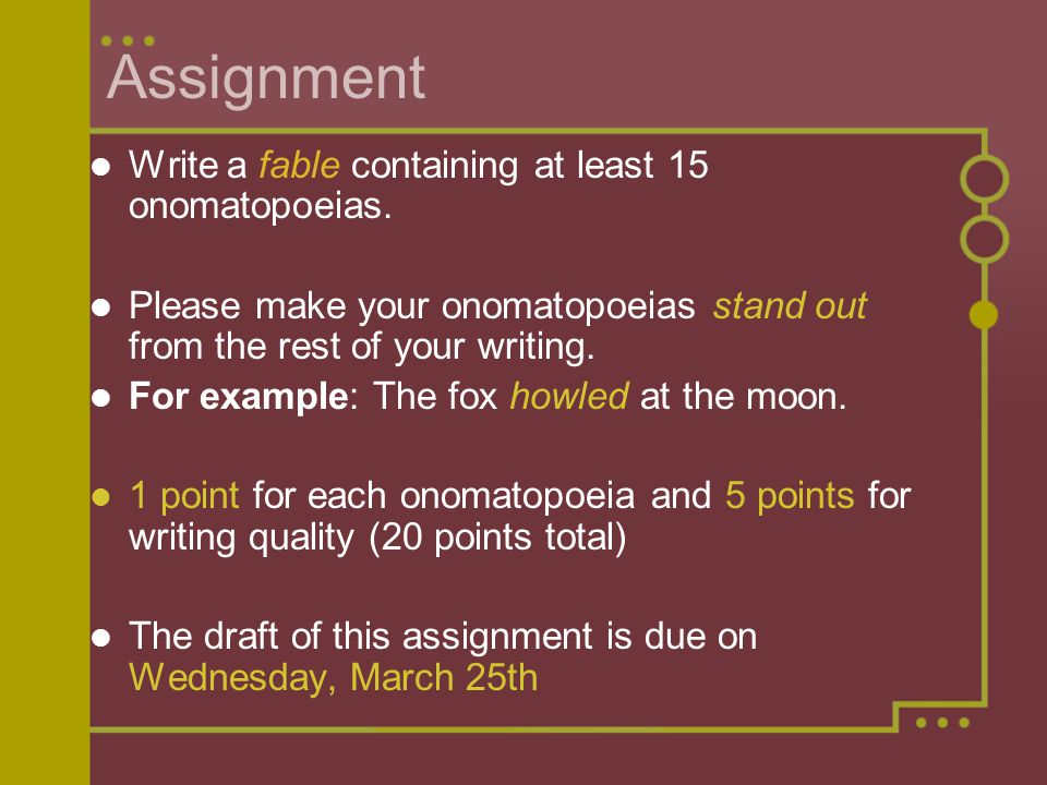Assignment Write a fable containing at least 15 onomatopoeias.