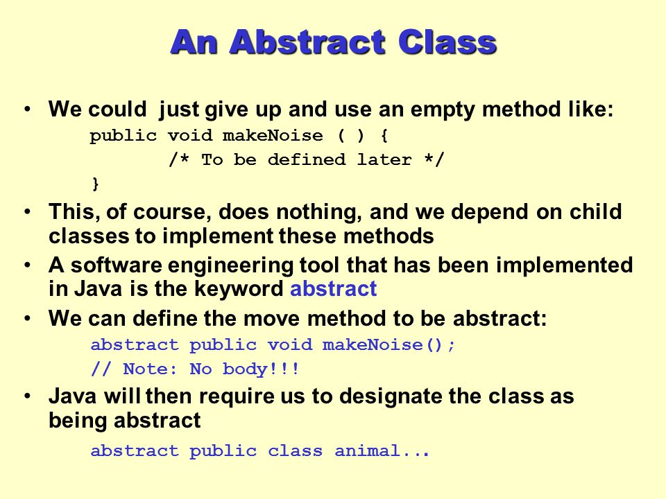An Abstract Class We could just give up and use an empty method like: