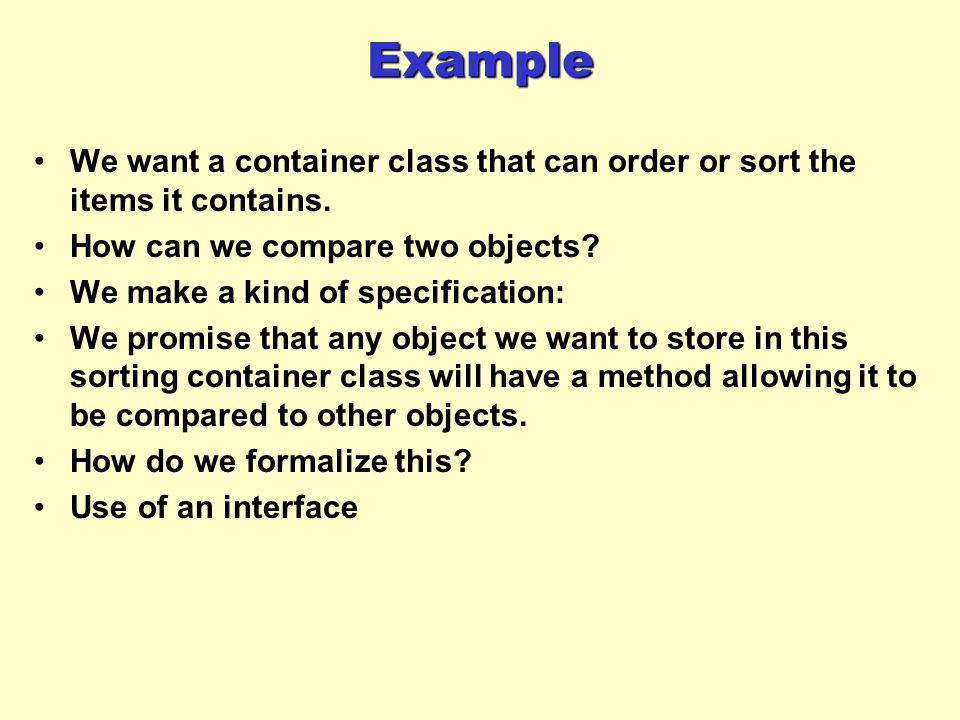Example We want a container class that can order or sort the items it contains. How can we compare two objects