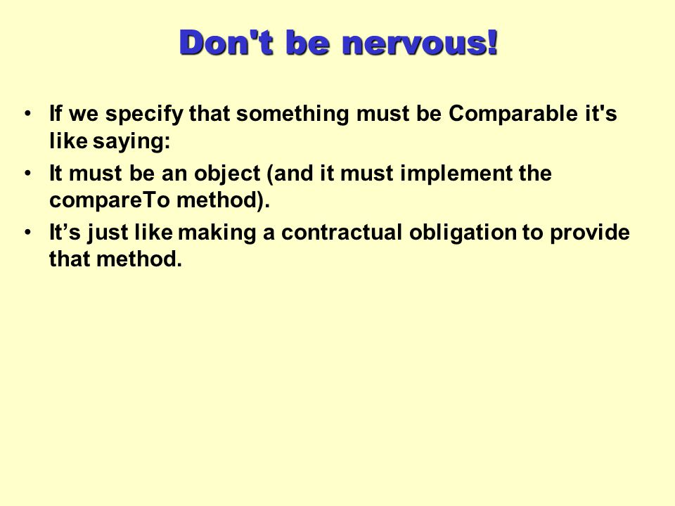 Don t be nervous! If we specify that something must be Comparable it s like saying: