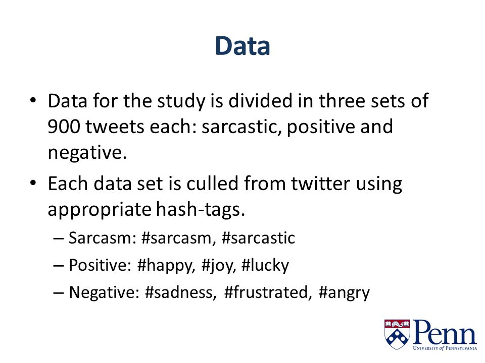 Data Data for the study is divided in three sets of 900 tweets each: sarcastic, positive and negative.