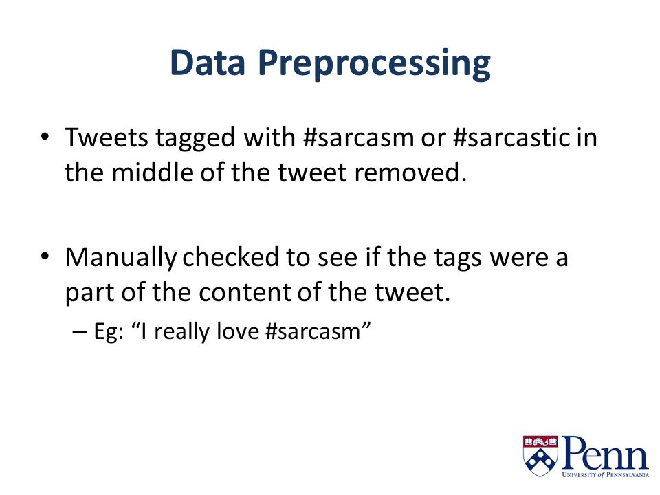 Data Preprocessing Tweets tagged with #sarcasm or #sarcastic in the middle of the tweet removed.