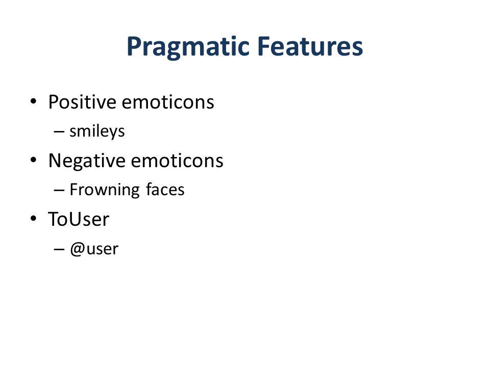 Pragmatic Features Positive emoticons Negative emoticons ToUser
