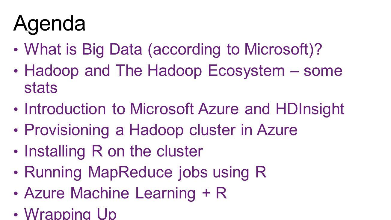 Agenda What is Big Data (according to Microsoft)