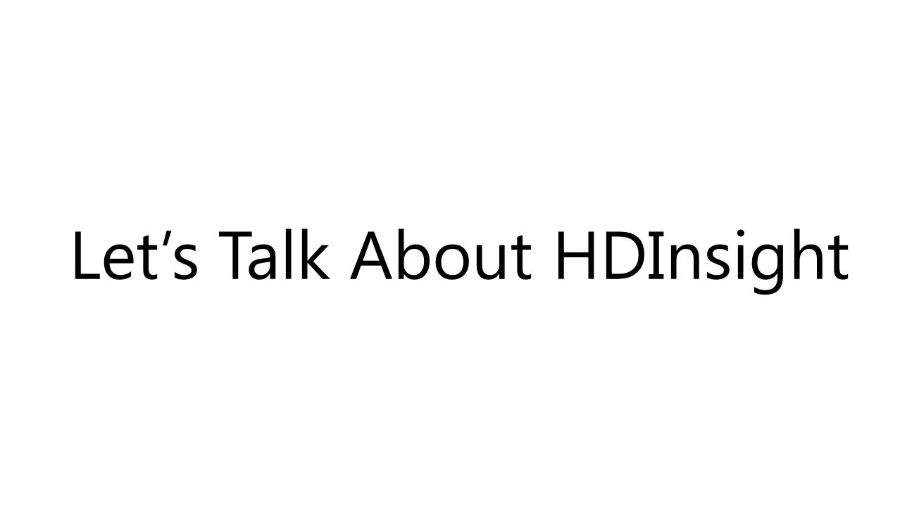 Let's Talk About HDInsight