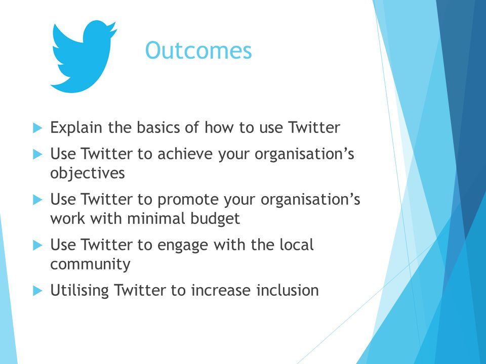 Outcomes Explain the basics of how to use Twitter