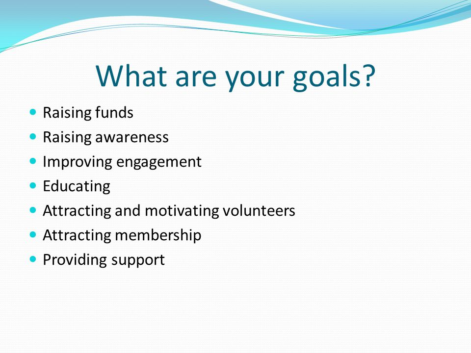 What are your goals Raising funds Raising awareness