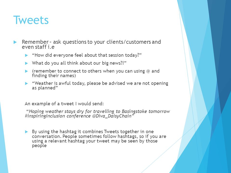 Tweets Remember – ask questions to your clients/customers and even staff i.e. How did everyone feel about that session today