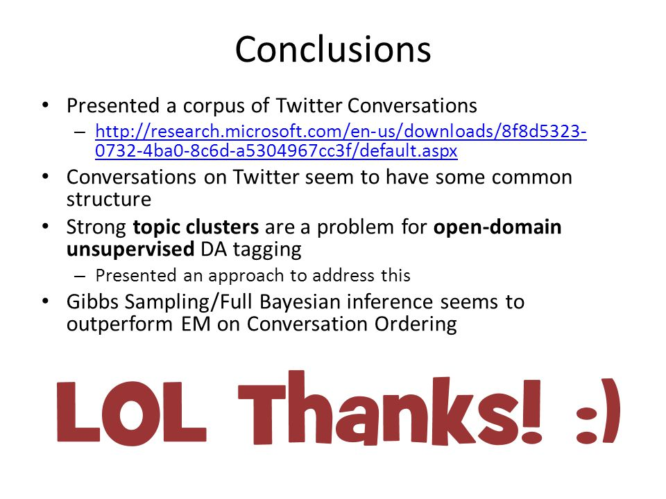 Conclusions Presented a corpus of Twitter Conversations