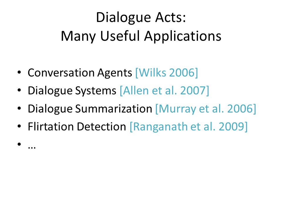 Dialogue Acts: Many Useful Applications