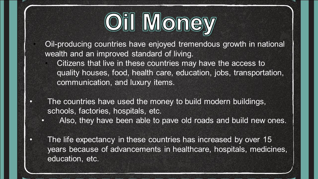 Oil Money Oil-producing countries have enjoyed tremendous growth in national wealth and an improved standard of living.