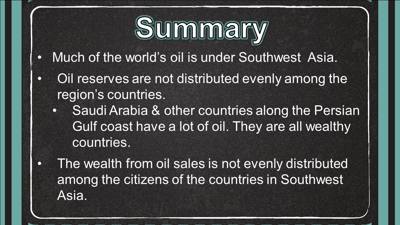 Summary Much of the world's oil is under Southwest Asia.