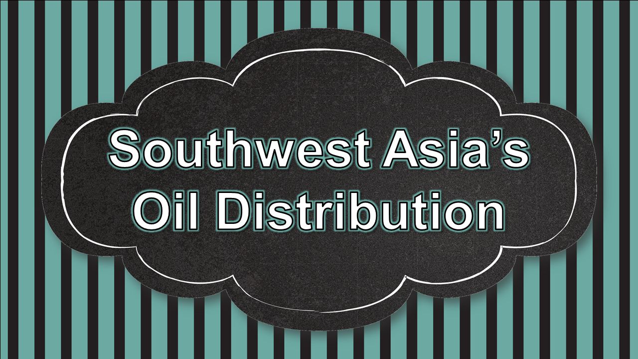 Southwest Asia's Oil Distribution
