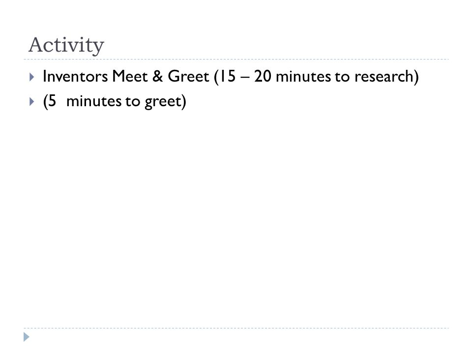 Activity Inventors Meet & Greet (15 – 20 minutes to research)