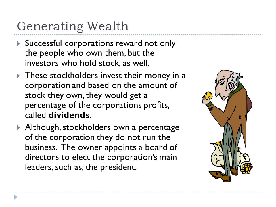 Generating Wealth Successful corporations reward not only the people who own them, but the investors who hold stock, as well.