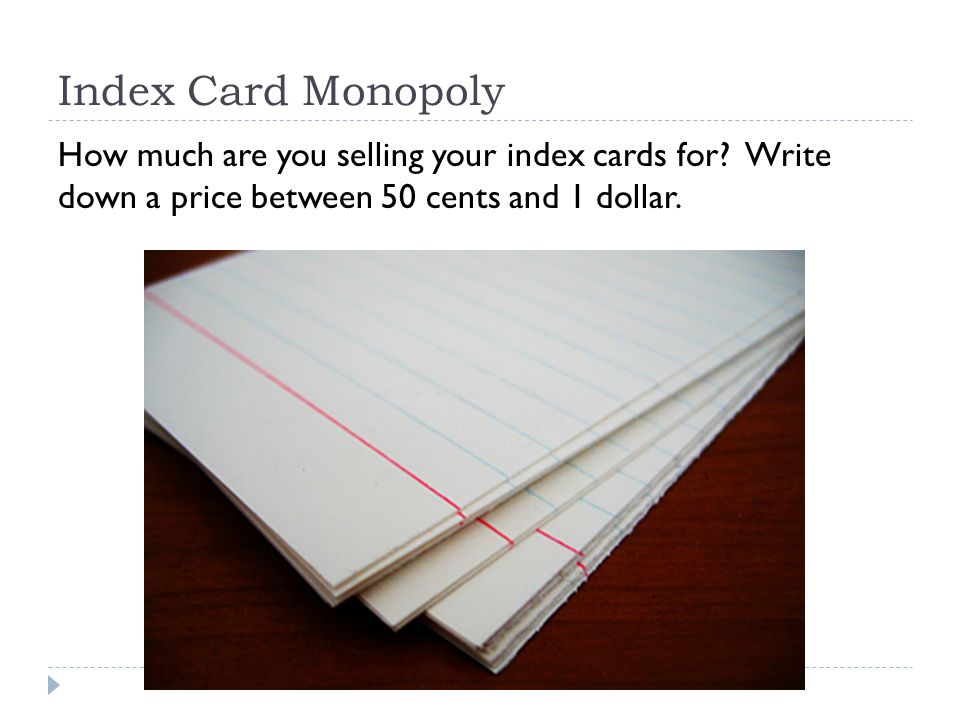 Index Card Monopoly How much are you selling your index cards for Write down a price between 50 cents and 1 dollar.