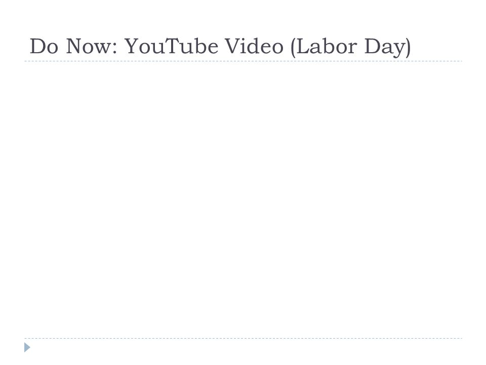 Do Now: YouTube Video (Labor Day)